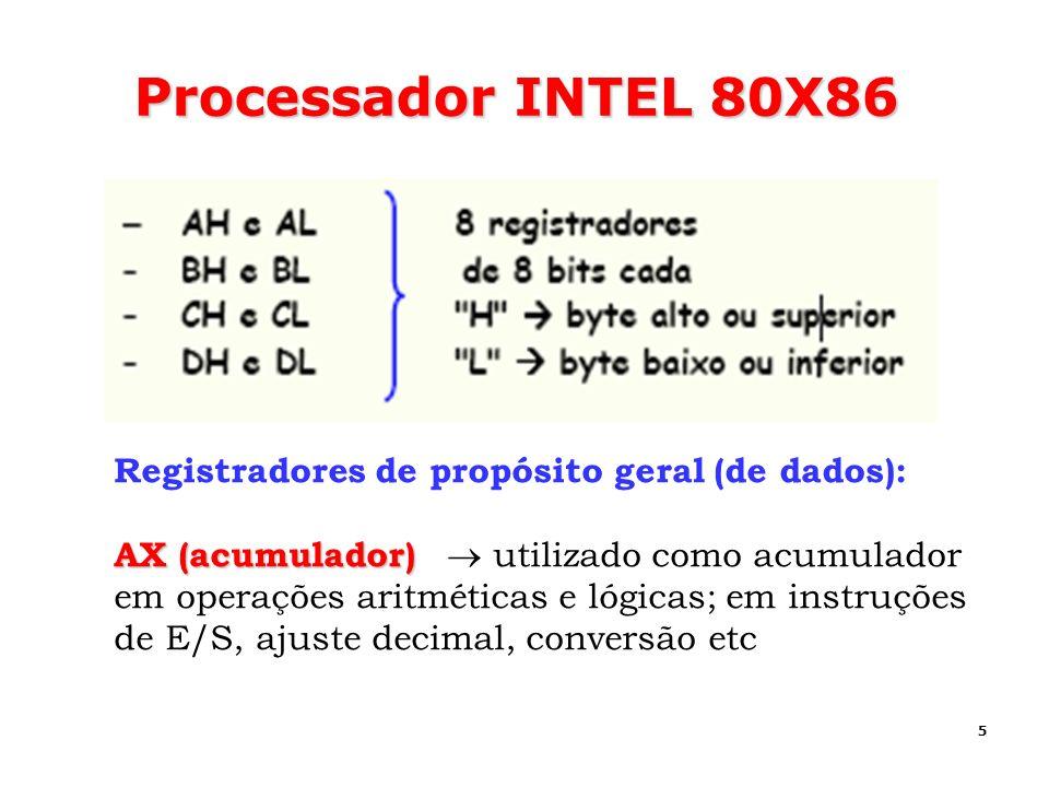 5 Processador INTEL 80X86 Registradores de propósito geral (de dados): AX (acumulador) AX (acumulador) utilizado como acumulador em operações aritméti