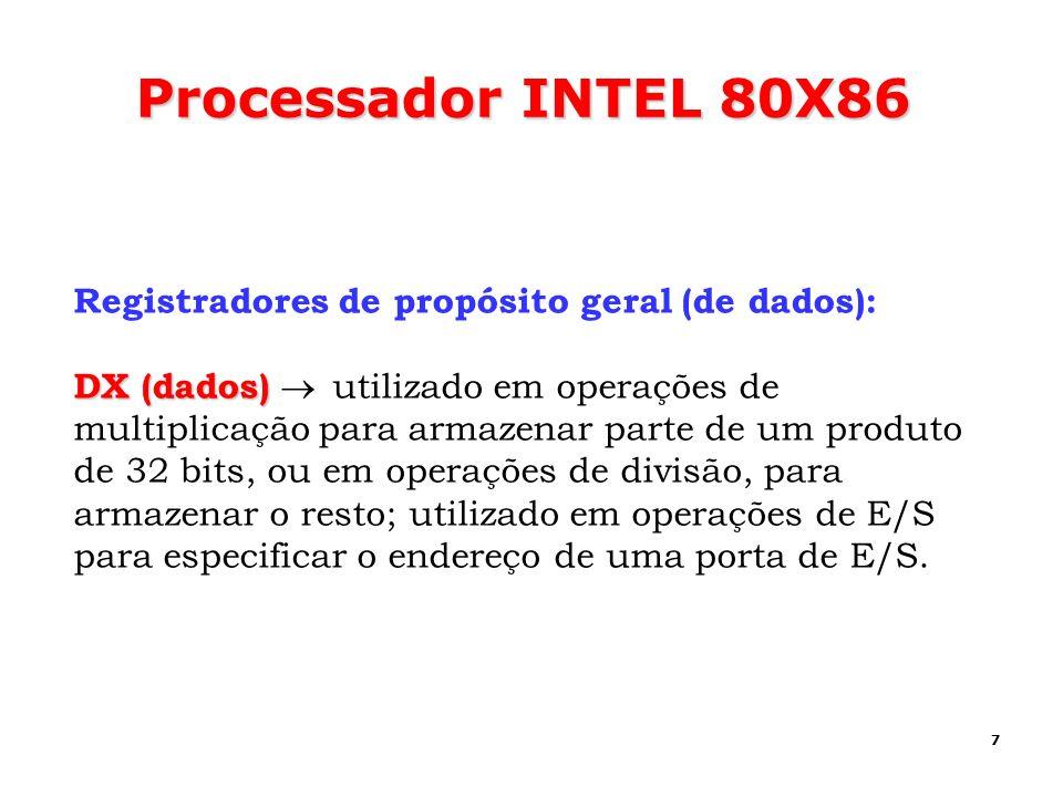 7 Processador INTEL 80X86 Registradores de propósito geral (de dados): DX (dados) DX (dados) utilizado em operações de multiplicação para armazenar pa