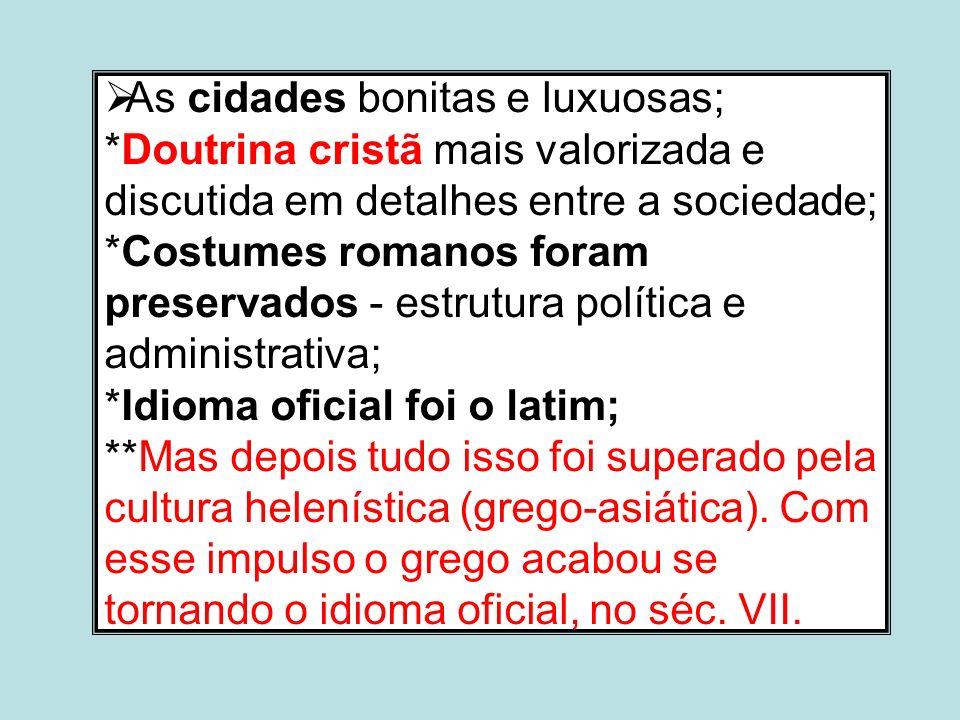 As cidades bonitas e luxuosas; *Doutrina cristã mais valorizada e discutida em detalhes entre a sociedade; *Costumes romanos foram preservados - estru