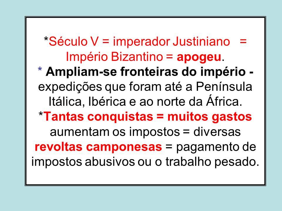 *Século V = imperador Justiniano = Império Bizantino = apogeu. * Ampliam-se fronteiras do império - expedições que foram até a Península Itálica, Ibér