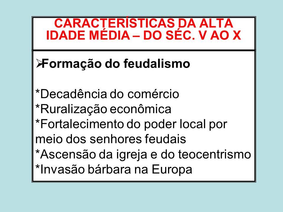 Formação do feudalismo *Decadência do comércio *Ruralização econômica *Fortalecimento do poder local por meio dos senhores feudais *Ascensão da igreja