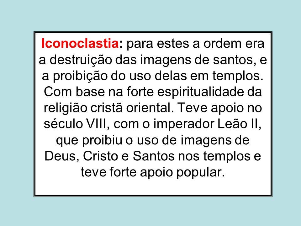 Iconoclastia: para estes a ordem era a destruição das imagens de santos, e a proibição do uso delas em templos. Com base na forte espiritualidade da r