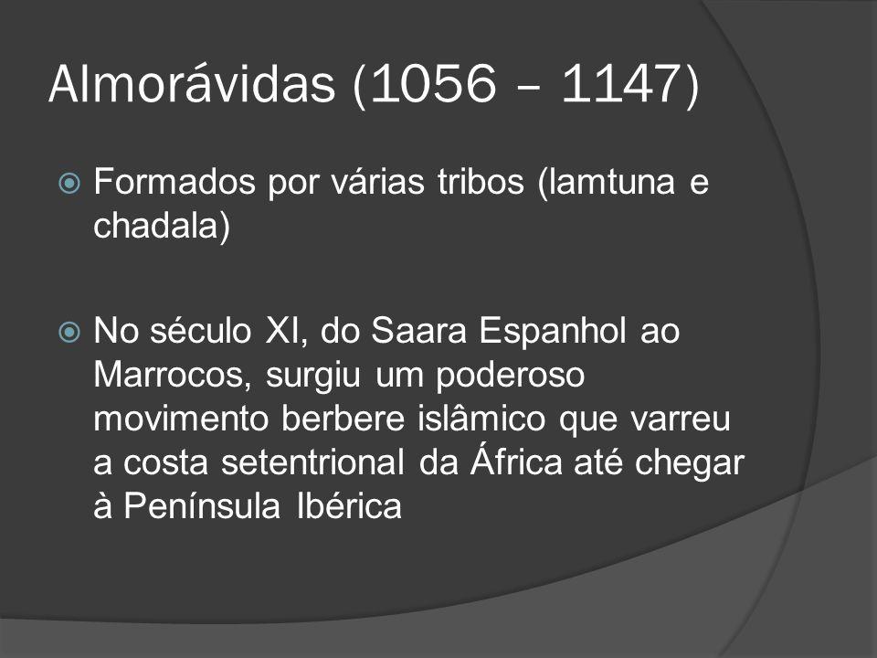 Almorávidas (1056 – 1147) Formados por várias tribos (lamtuna e chadala) No século XI, do Saara Espanhol ao Marrocos, surgiu um poderoso movimento berbere islâmico que varreu a costa setentrional da África até chegar à Península Ibérica