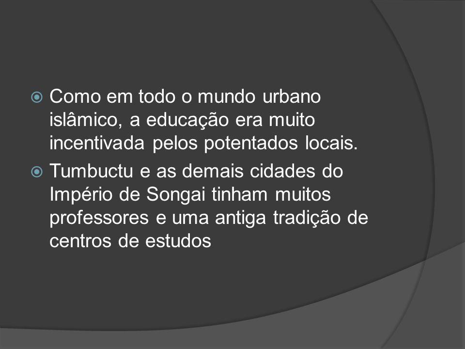 Como em todo o mundo urbano islâmico, a educação era muito incentivada pelos potentados locais.