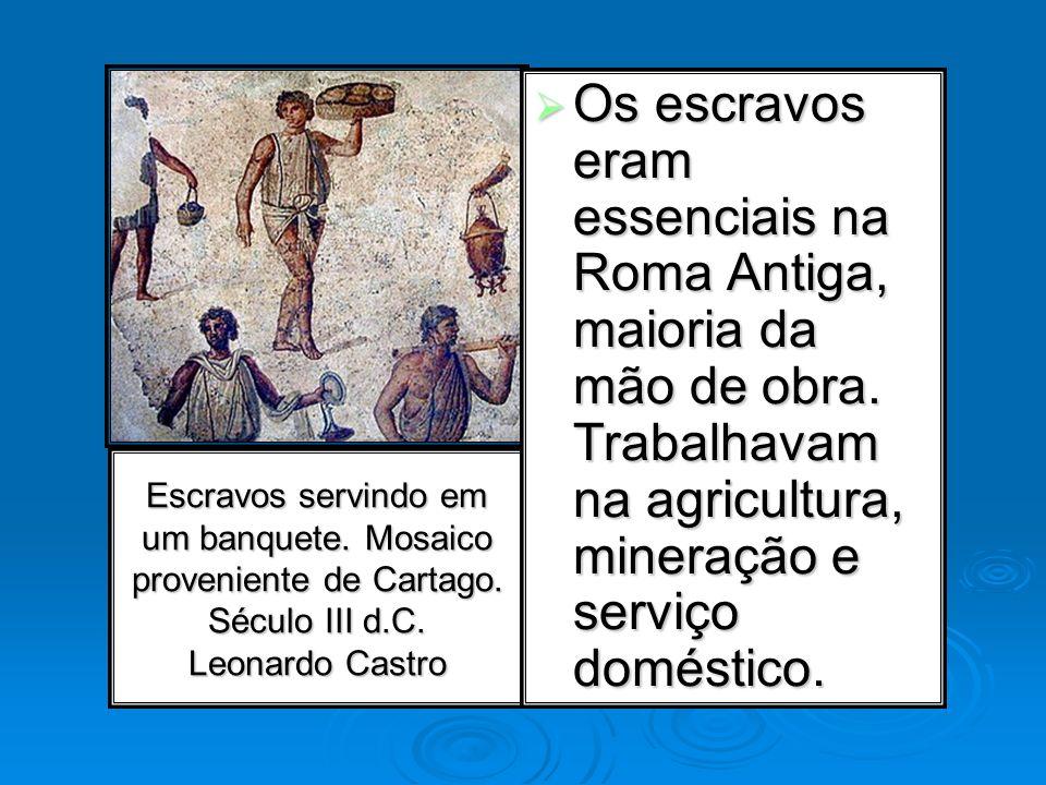 Escravos servindo em um banquete. Mosaico proveniente de Cartago. Século III d.C. Leonardo Castro Os escravos eram essenciais na Roma Antiga, maioria