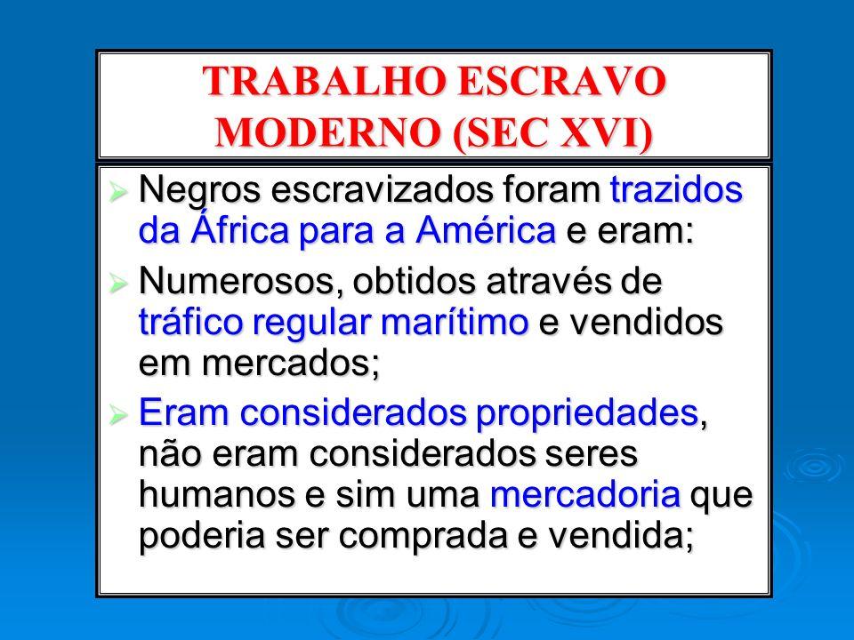 TRABALHO ESCRAVO MODERNO (SEC XVI) Negros escravizados foram trazidos da África para a América e eram: Negros escravizados foram trazidos da África pa