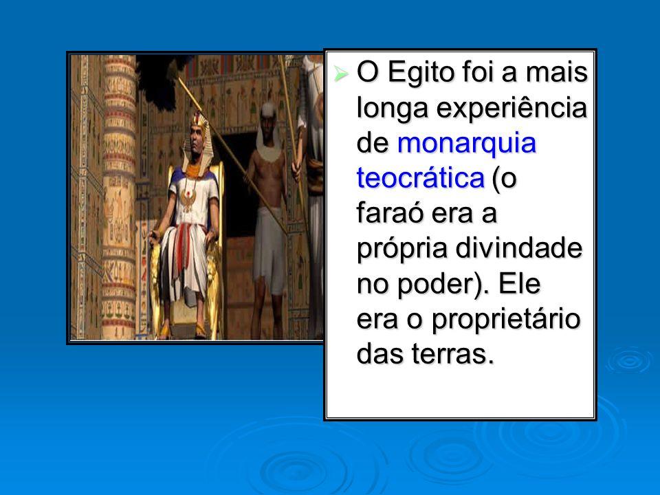 O Egito foi a mais longa experiência de monarquia teocrática (o faraó era a própria divindade no poder). Ele era o proprietário das terras. O Egito fo