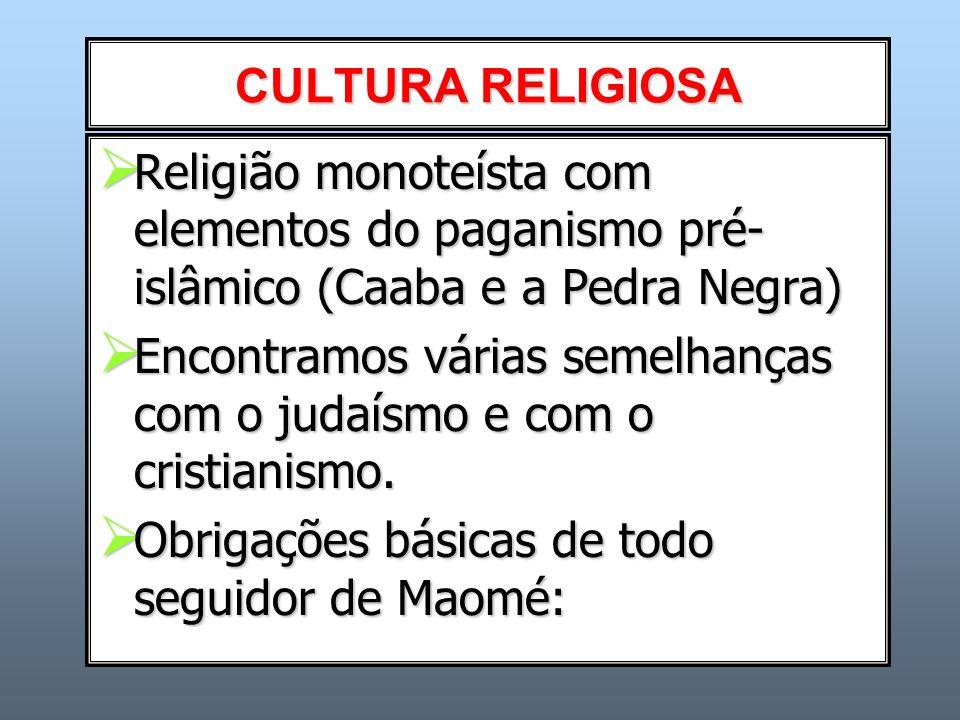 CULTURA RELIGIOSA Religião monoteísta com elementos do paganismo pré- islâmico (Caaba e a Pedra Negra) Religião monoteísta com elementos do paganismo