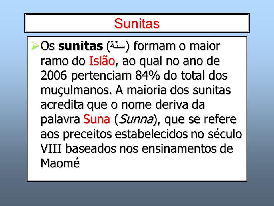 Sunitas Os sunitas (سنّة) formam o maior ramo do Islão, ao qual no ano de 2006 pertenciam 84% do total dos muçulmanos. A maioria dos sunitas acredita