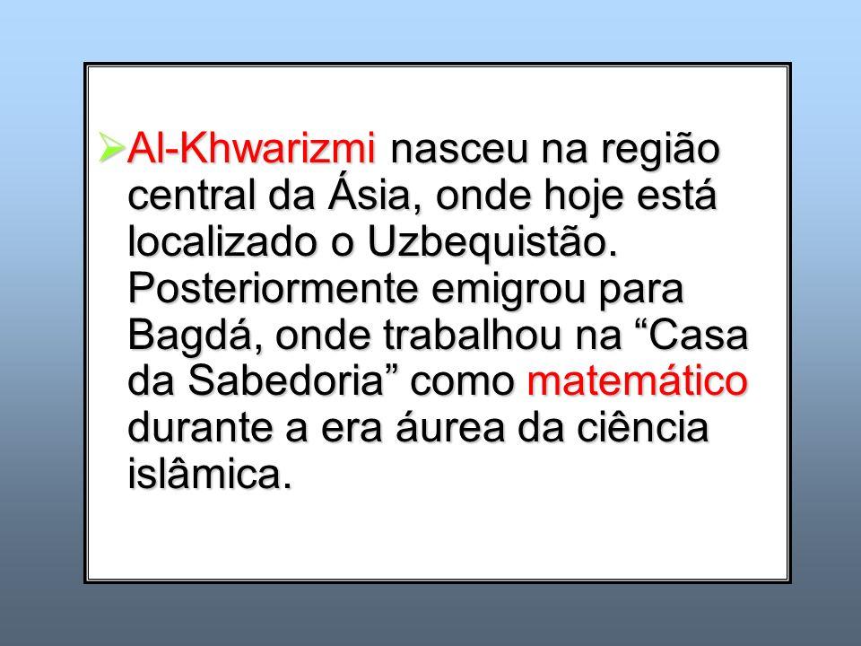 Al-Khwarizmi nasceu na região central da Ásia, onde hoje está localizado o Uzbequistão. Posteriormente emigrou para Bagdá, onde trabalhou na Casa da S