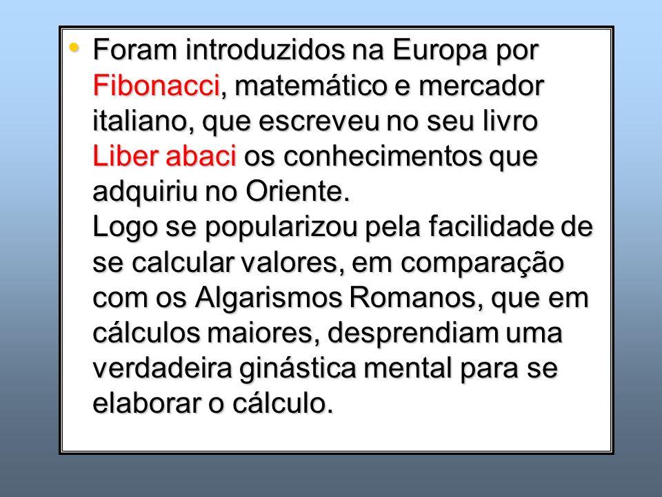 Foram introduzidos na Europa por Fibonacci, matemático e mercador italiano, que escreveu no seu livro Liber abaci os conhecimentos que adquiriu no Ori