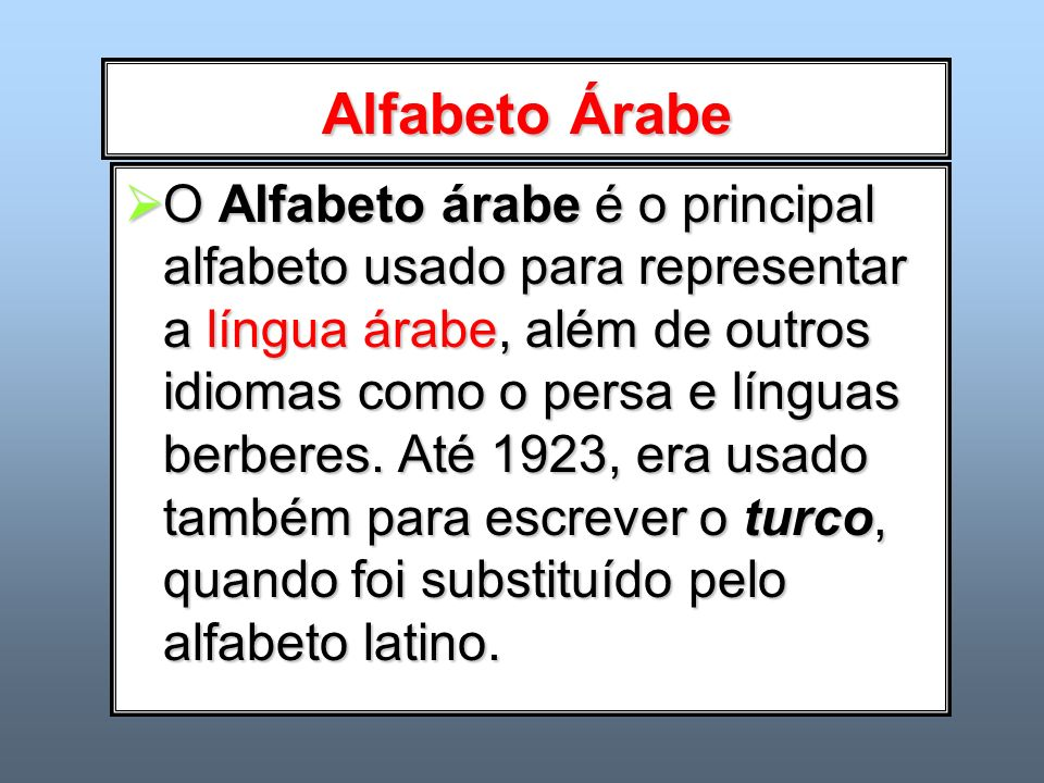 Alfabeto Árabe O Alfabeto árabe é o principal alfabeto usado para representar a língua árabe, além de outros idiomas como o persa e línguas berberes.
