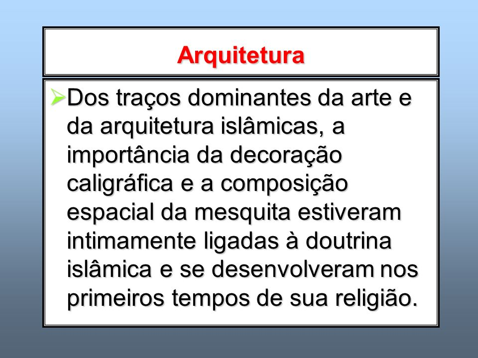 Arquitetura Dos traços dominantes da arte e da arquitetura islâmicas, a importância da decoração caligráfica e a composição espacial da mesquita estiv