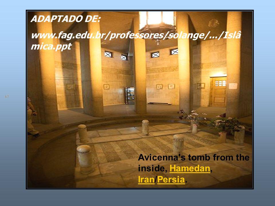 Avicenna's tomb from the inside, Hamedan, Iran/Persia.Hamedan IranPersia ADAPTADO DE: www.fag.edu.br/professores/solange/.../Islâ mica.ppt