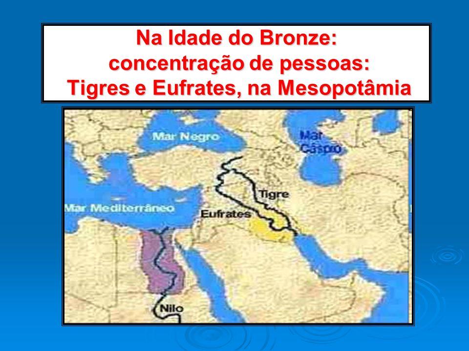 Na Idade do Bronze: concentração de pessoas: Tigres e Eufrates, na Mesopotâmia