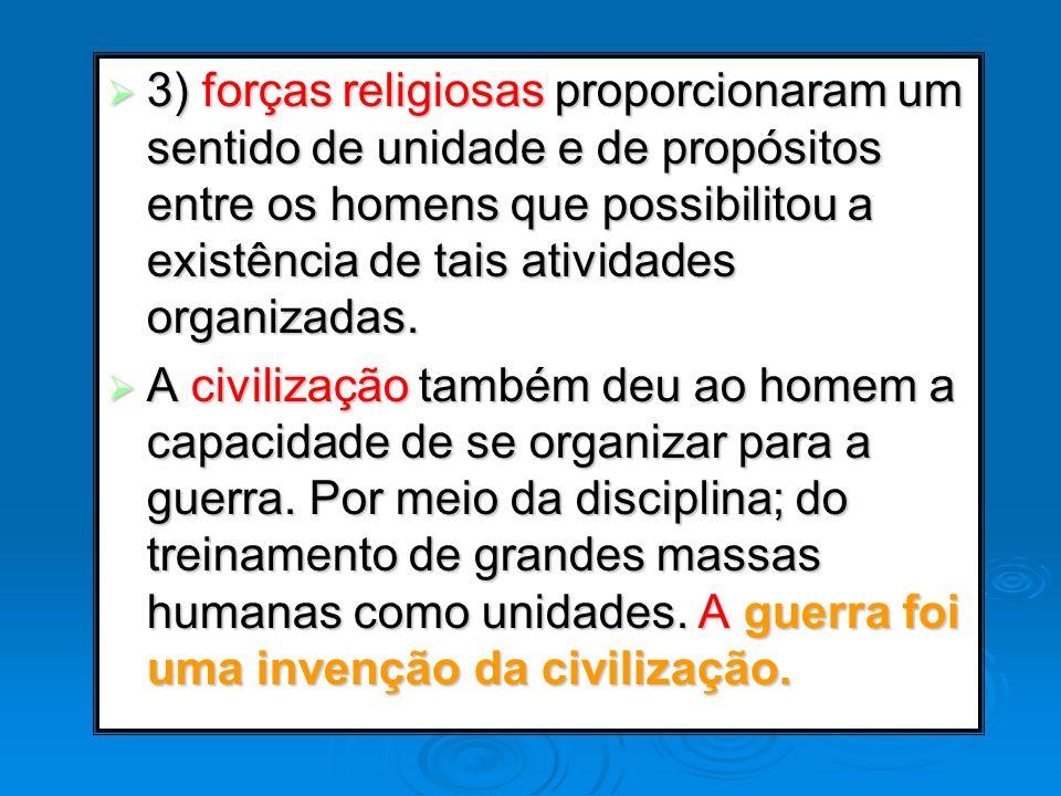 3) forças religiosas proporcionaram um sentido de unidade e de propósitos entre os homens que possibilitou a existência de tais atividades organizadas
