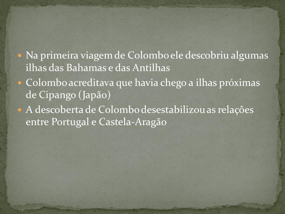 Na primeira viagem de Colombo ele descobriu algumas ilhas das Bahamas e das Antilhas Colombo acreditava que havia chego a ilhas próximas de Cipango (J
