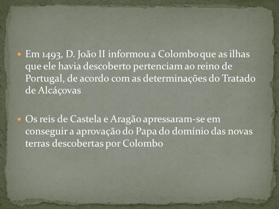 Em 1493, D. João II informou a Colombo que as ilhas que ele havia descoberto pertenciam ao reino de Portugal, de acordo com as determinações do Tratad