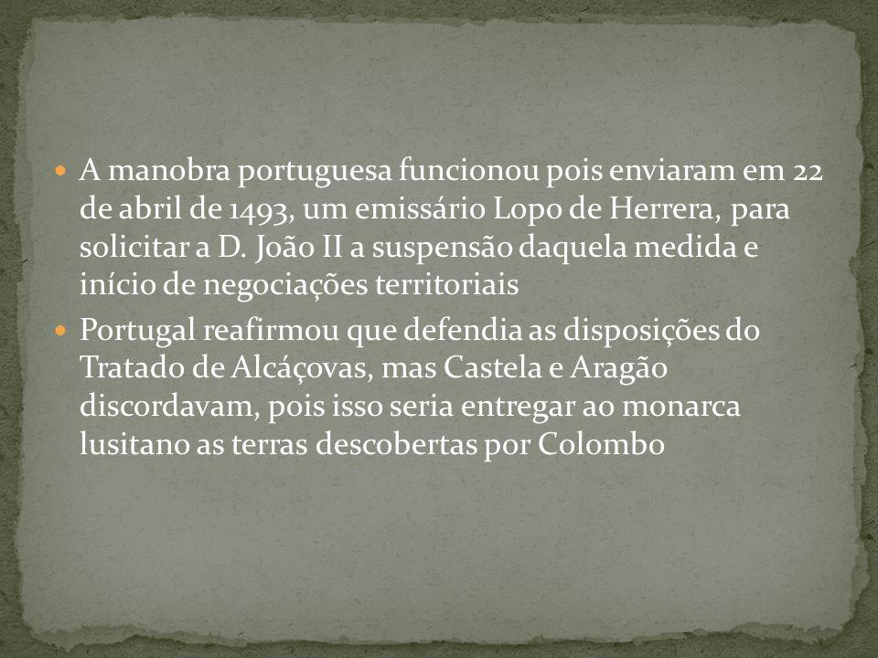 A manobra portuguesa funcionou pois enviaram em 22 de abril de 1493, um emissário Lopo de Herrera, para solicitar a D. João II a suspensão daquela med