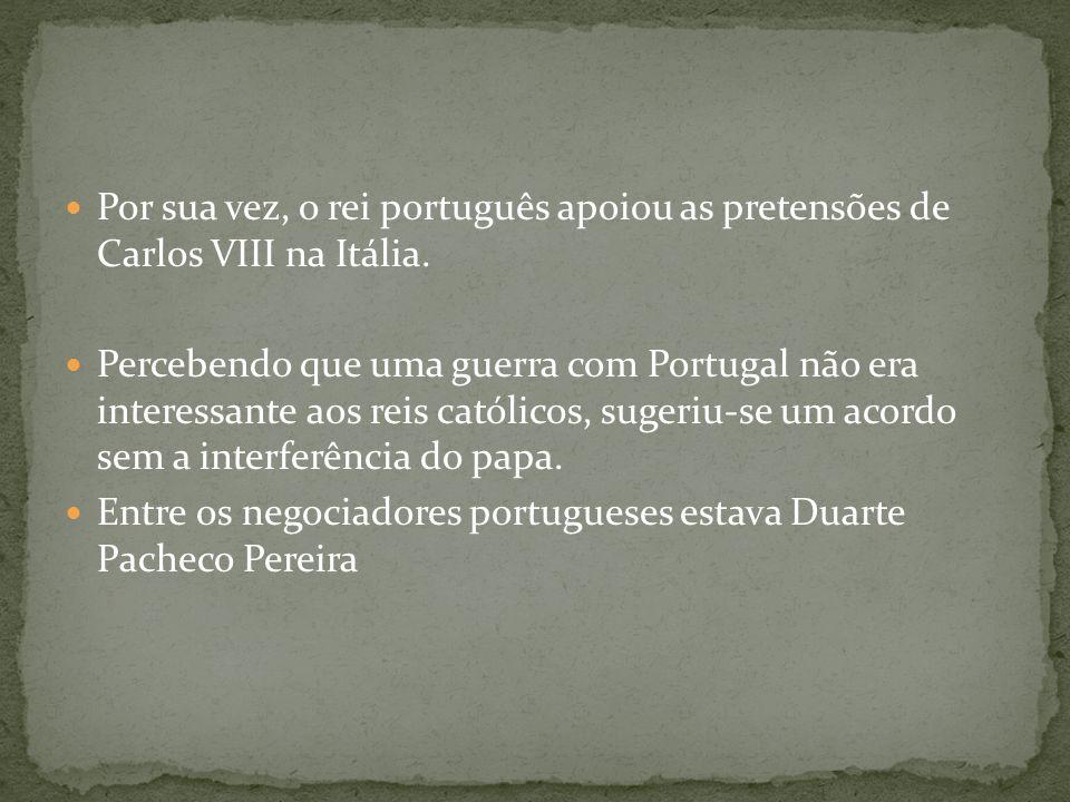 Por sua vez, o rei português apoiou as pretensões de Carlos VIII na Itália. Percebendo que uma guerra com Portugal não era interessante aos reis catól