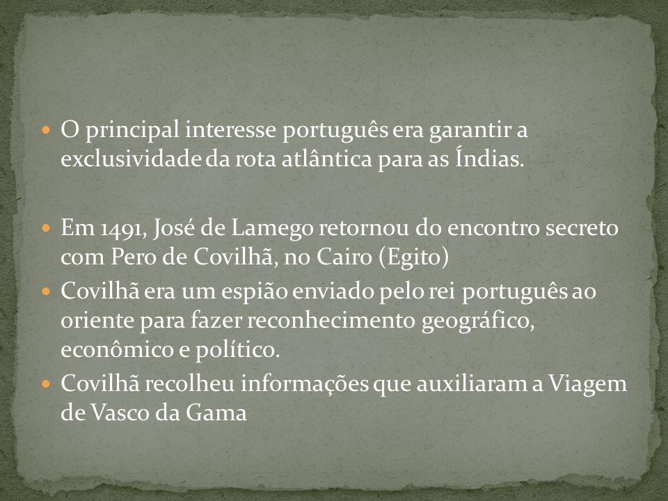 O principal interesse português era garantir a exclusividade da rota atlântica para as Índias. Em 1491, José de Lamego retornou do encontro secreto co