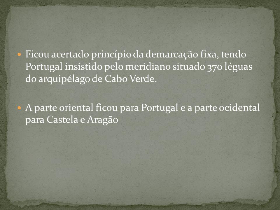 Ficou acertado princípio da demarcação fixa, tendo Portugal insistido pelo meridiano situado 370 léguas do arquipélago de Cabo Verde. A parte oriental