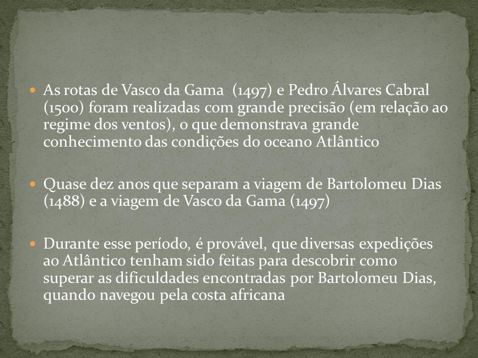 As rotas de Vasco da Gama (1497) e Pedro Álvares Cabral (1500) foram realizadas com grande precisão (em relação ao regime dos ventos), o que demonstra