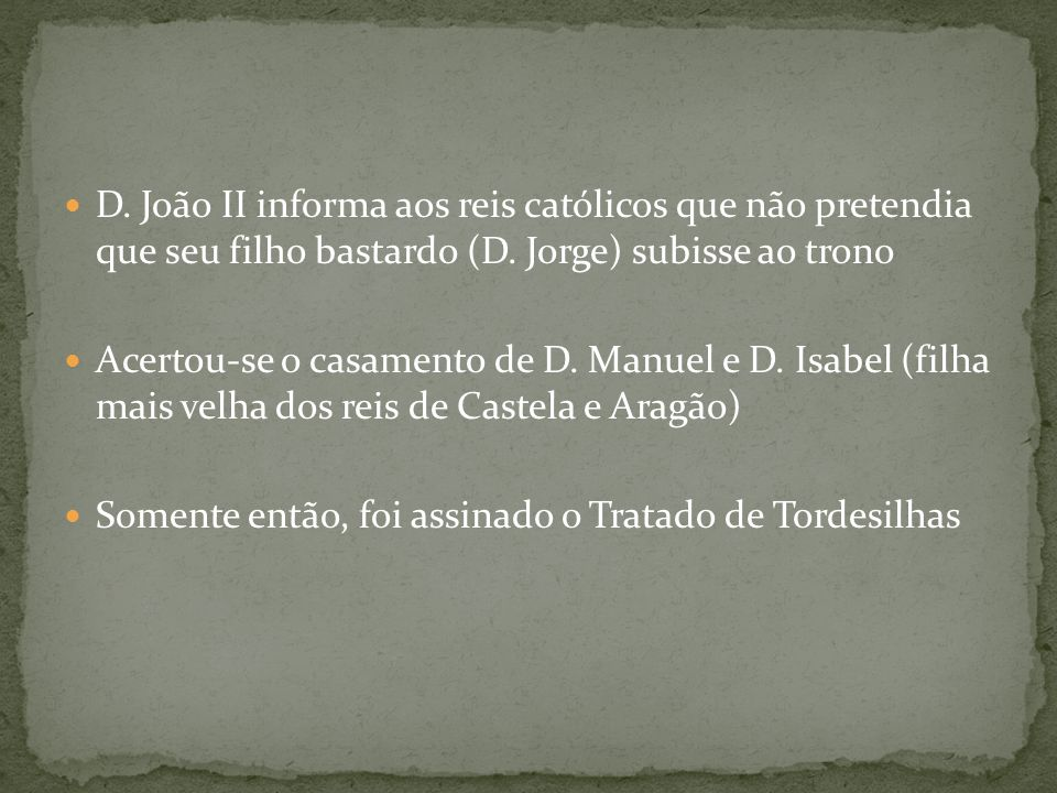 D. João II informa aos reis católicos que não pretendia que seu filho bastardo (D. Jorge) subisse ao trono Acertou-se o casamento de D. Manuel e D. Is