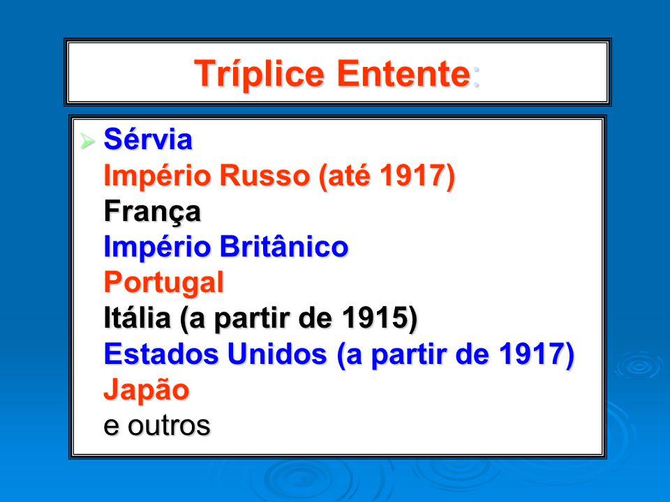 Tríplice Entente: Sérvia Império Russo (até 1917) França Império Britânico Portugal Itália (a partir de 1915) Estados Unidos (a partir de 1917) Japão