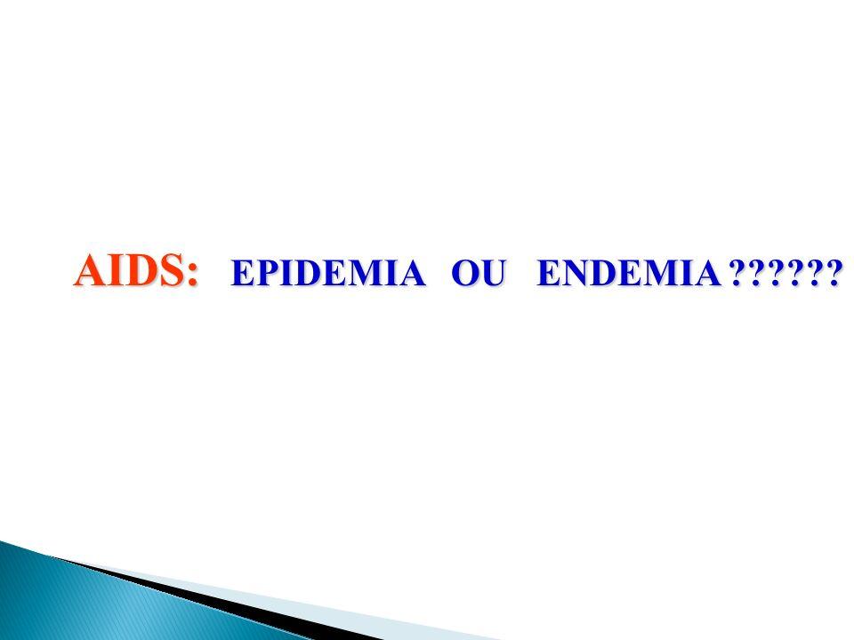 AIDS: EPIDEMIA OU ENDEMIA ??????