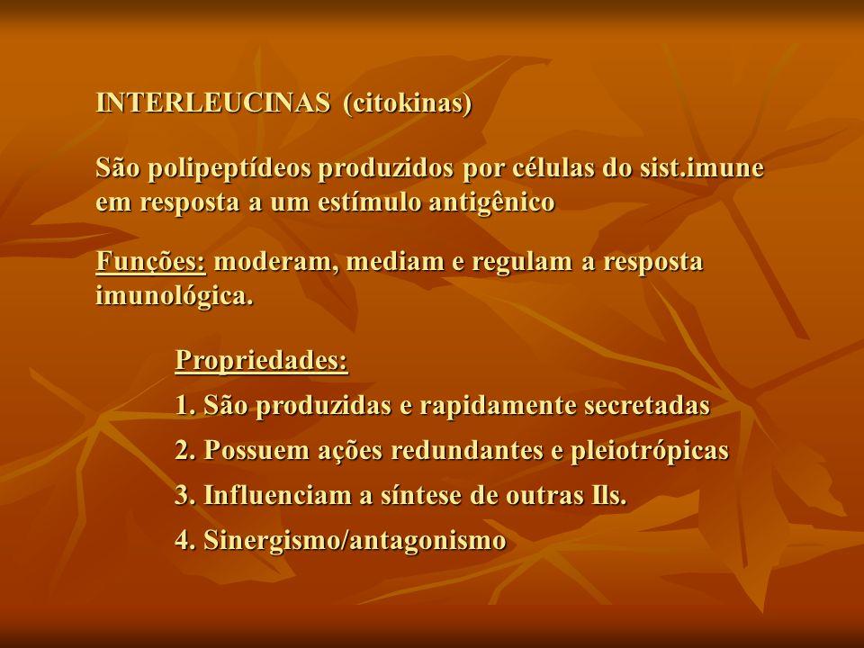 INTERLEUCINAS (citokinas) São polipeptídeos produzidos por células do sist.imune em resposta a um estímulo antigênico Funções: moderam, mediam e regul