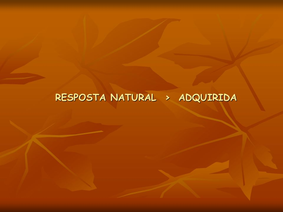 RESPOSTA NATURAL > ADQUIRIDA