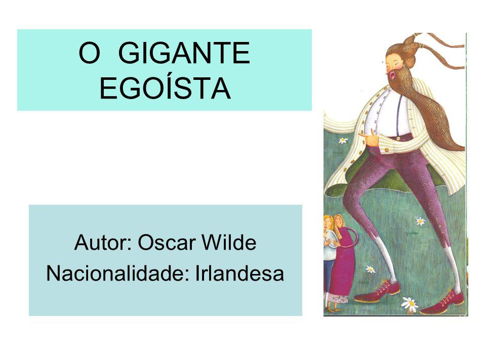 O GIGANTE EGOÍSTA Autor: Oscar Wilde Nacionalidade: Irlandesa