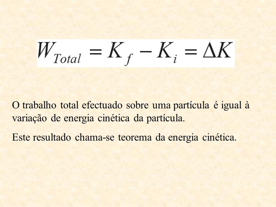 O trabalho total efectuado sobre uma partícula é igual à variação de energia cinética da partícula. Este resultado chama-se teorema da energia cinétic