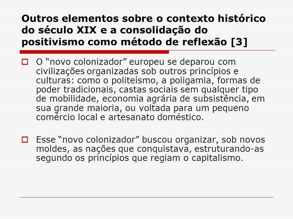 Outros elementos sobre o contexto histórico do século XIX e a consolidação do positivismo como método de reflexão [3] O novo colonizador europeu se de