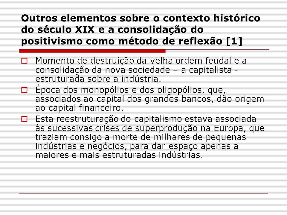 Outros elementos sobre o contexto histórico do século XIX e a consolidação do positivismo como método de reflexão [2] Essas indústrias, por sua vez, tiveram de se unir ao capital bancário para sustentar e financiar a sua própria expansão.
