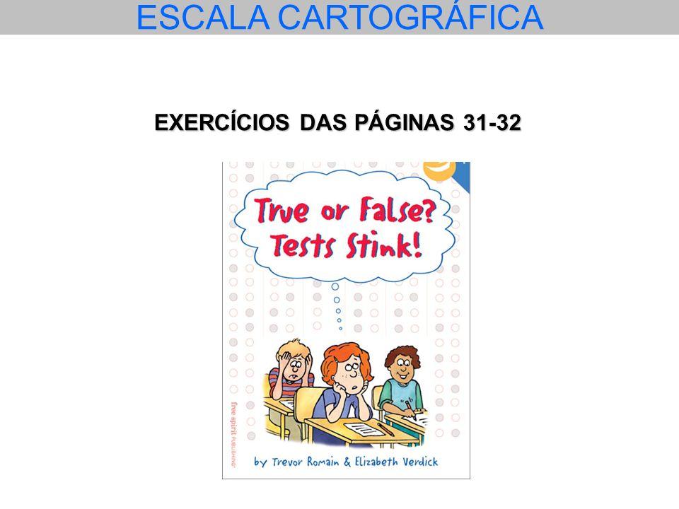 ESCALA CARTOGRÁFICA EXERCÍCIOS DAS PÁGINAS 31-32