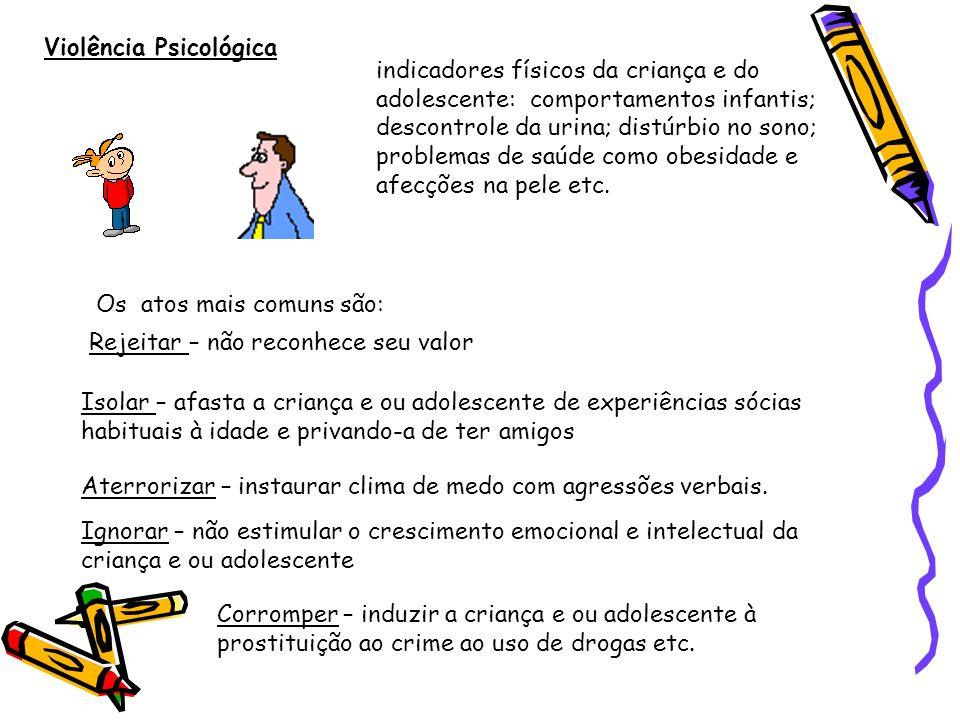 Violência Psicológica indicadores físicos da criança e do adolescente: comportamentos infantis; descontrole da urina; distúrbio no sono; problemas de