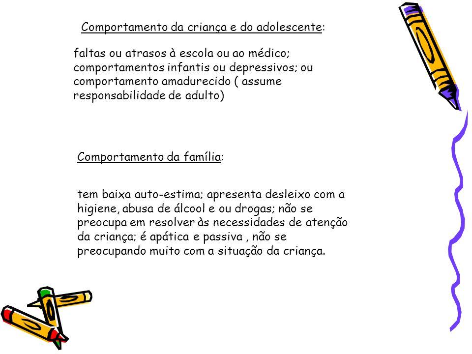faltas ou atrasos à escola ou ao médico; comportamentos infantis ou depressivos; ou comportamento amadurecido ( assume responsabilidade de adulto) Com