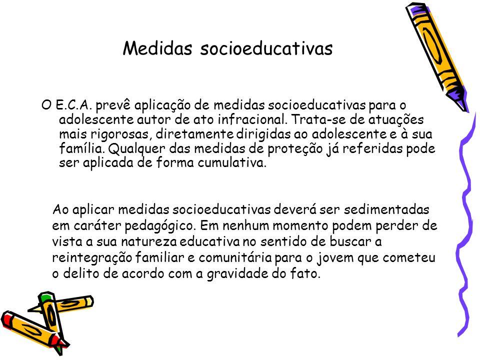 Medidas socioeducativas O E.C.A. prevê aplicação de medidas socioeducativas para o adolescente autor de ato infracional. Trata-se de atuações mais rig