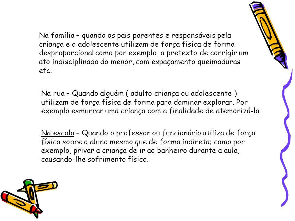 Negação do direito à educação A familiar não oferece condição para que a criança freqüentar a escola por qualquer pretexto.