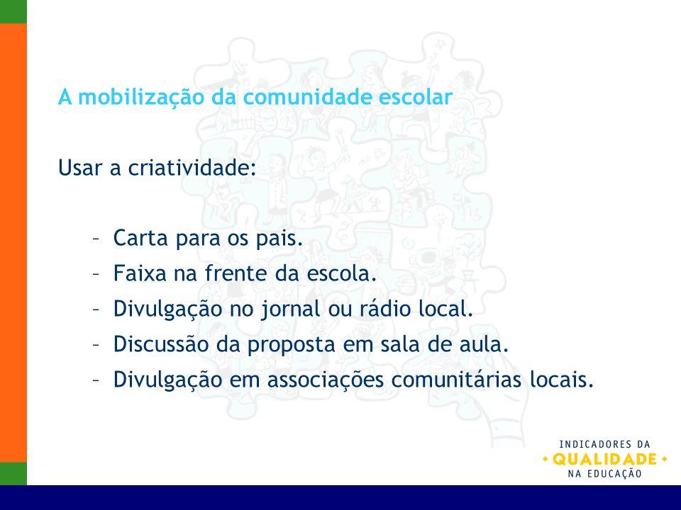 A mobilização da comunidade escolar Usar a criatividade: –Carta para os pais. –Faixa na frente da escola. –Divulgação no jornal ou rádio local. –Discu