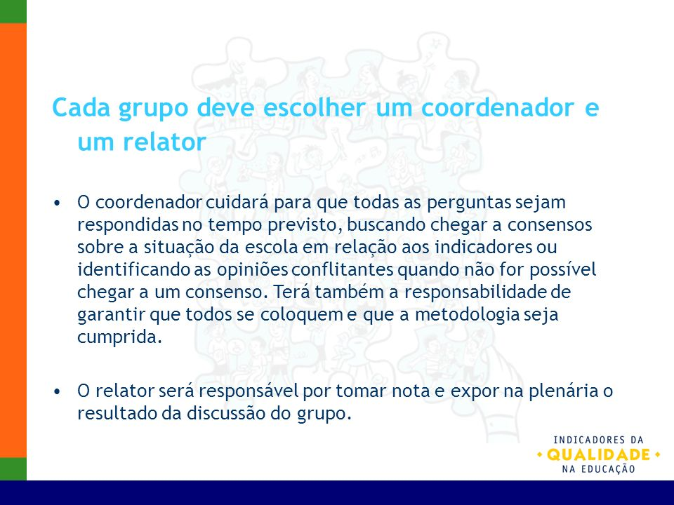 Cada grupo deve escolher um coordenador e um relator O coordenador cuidará para que todas as perguntas sejam respondidas no tempo previsto, buscando c