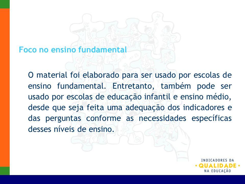 Foco no ensino fundamental O material foi elaborado para ser usado por escolas de ensino fundamental. Entretanto, também pode ser usado por escolas de