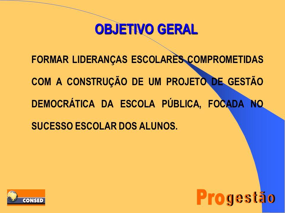 OBJETIVO GERAL FORMAR LIDERANÇAS ESCOLARES COMPROMETIDAS COM A CONSTRUÇÃO DE UM PROJETO DE GESTÃO DEMOCRÁTICA DA ESCOLA PÚBLICA, FOCADA NO SUCESSO ESCOLAR DOS ALUNOS.
