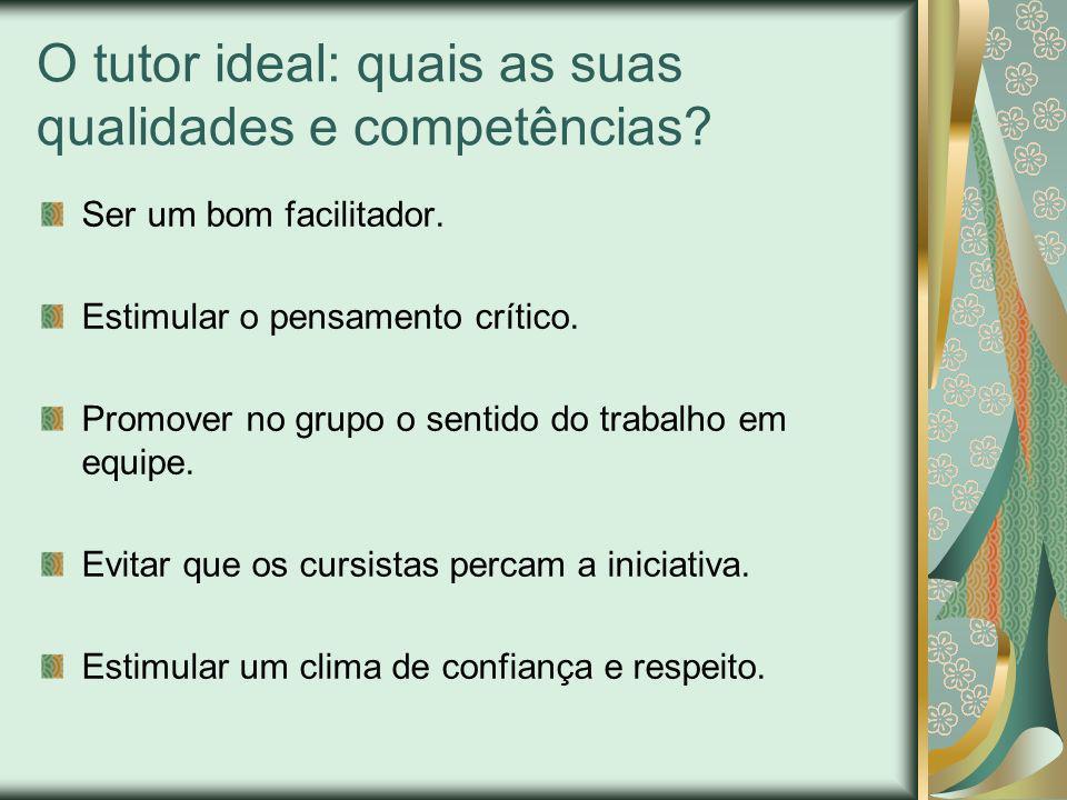 O tutor ideal: quais as suas qualidades e competências? Ser um bom facilitador. Estimular o pensamento crítico. Promover no grupo o sentido do trabalh