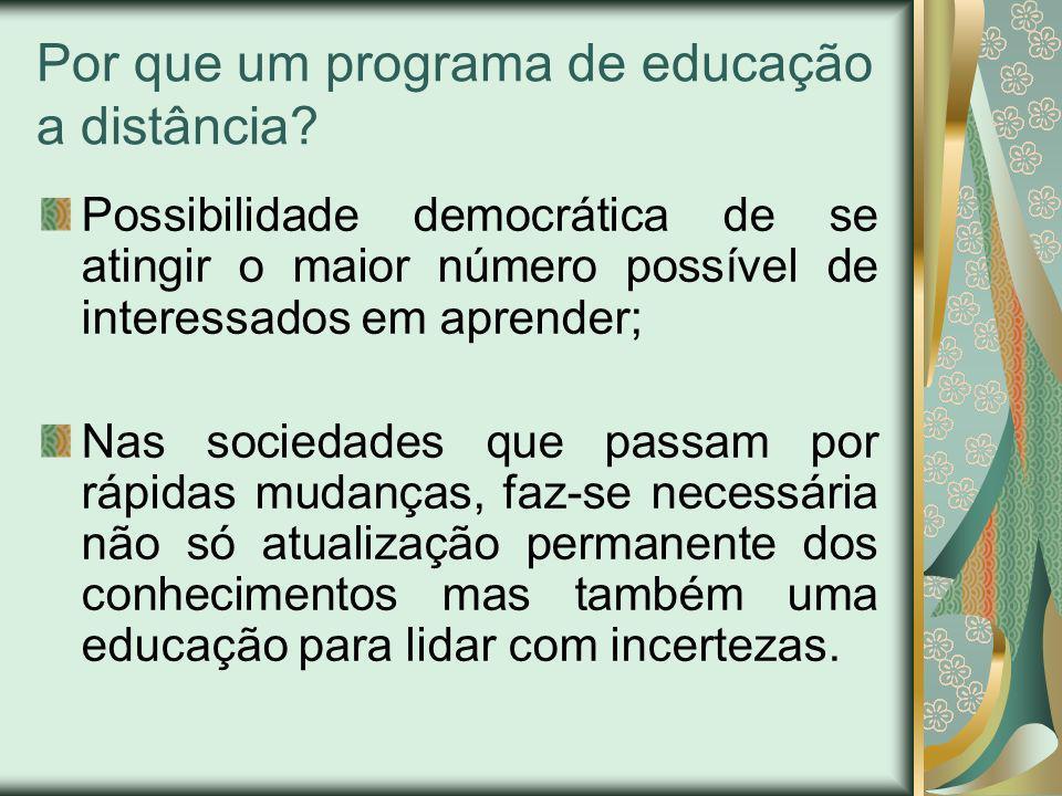 Por que um programa de educação a distância? Possibilidade democrática de se atingir o maior número possível de interessados em aprender; Nas sociedad