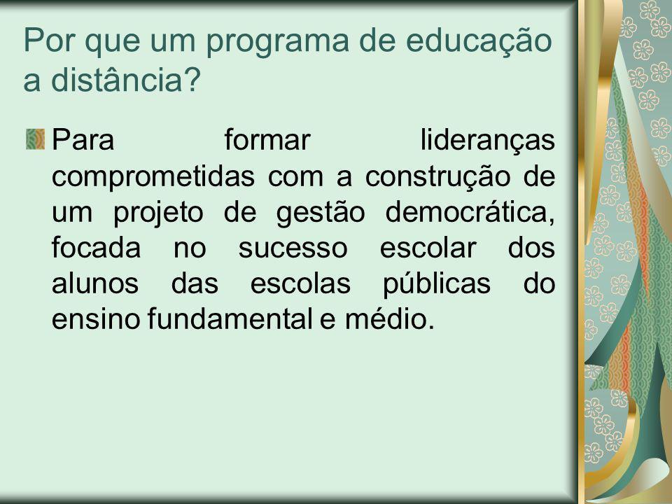 Por que um programa de educação a distância? Para formar lideranças comprometidas com a construção de um projeto de gestão democrática, focada no suce