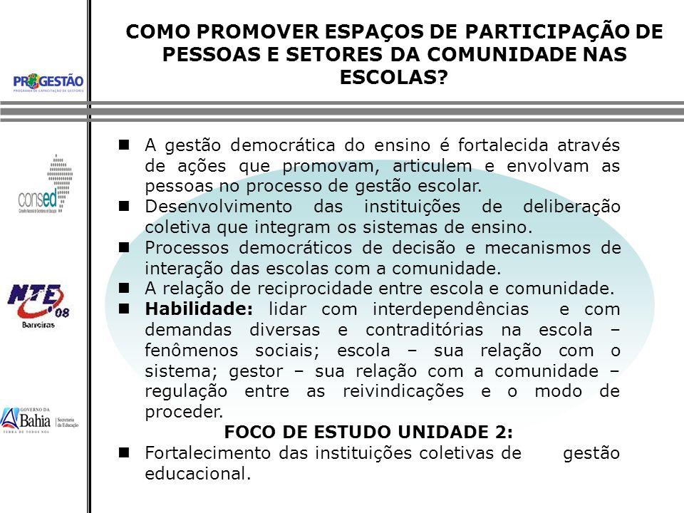 COMO PROMOVER ESPAÇOS DE PARTICIPAÇÃO DE PESSOAS E SETORES DA COMUNIDADE NAS ESCOLAS? A gestão democrática do ensino é fortalecida através de ações qu