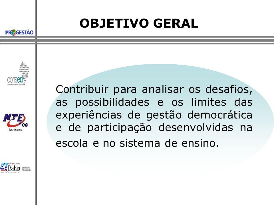 OBJETIVO GERAL Contribuir para analisar os desafios, as possibilidades e os limites das experiências de gestão democrática e de participação desenvolv